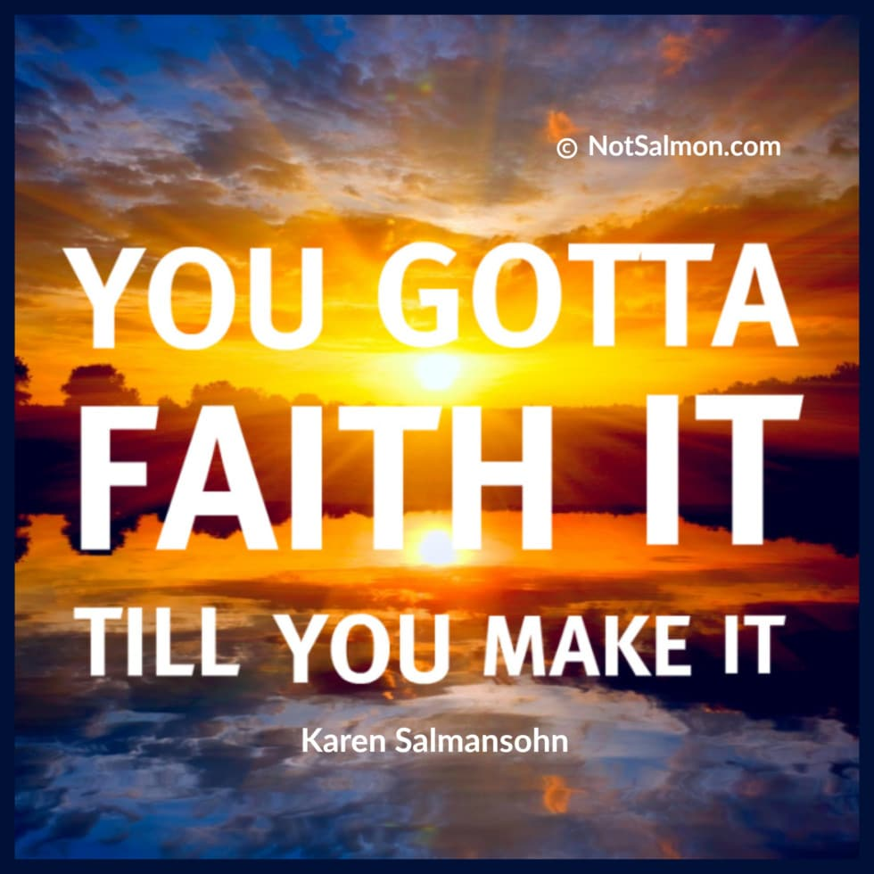 You Gotta Faith It Till You Make It