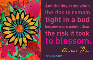anais nin quote about the risk to remain tight in a bud vs blossoming