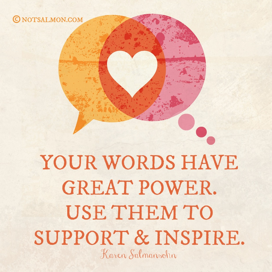 your words have great power Karen Salmansohn