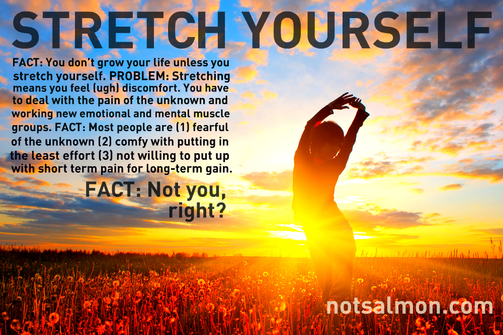 """Afraid of Change? Learn How to """"Stretch"""" Yourself Toward The Life You Want"""