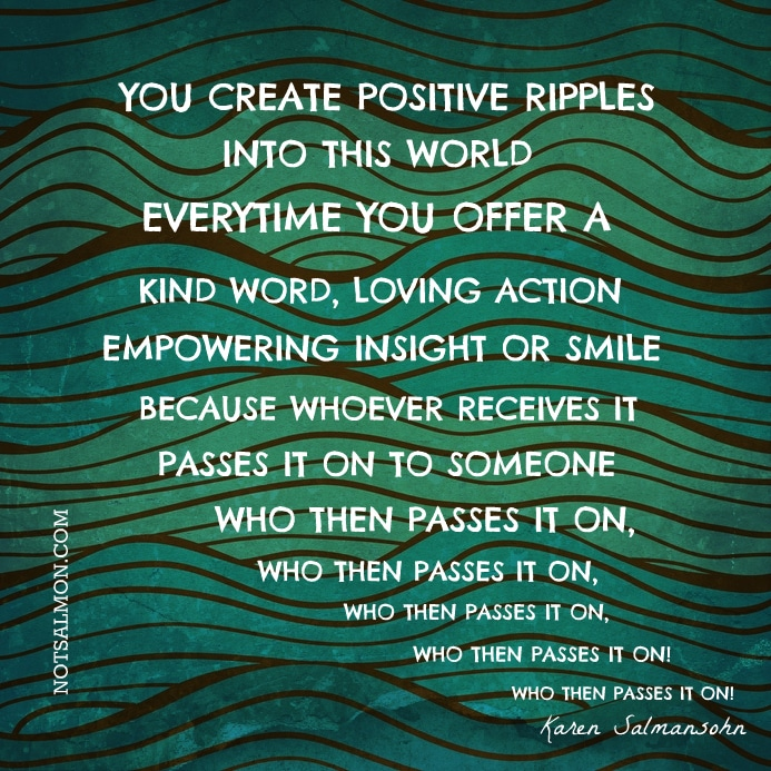 Be Part Of The Positive Ripple Effect