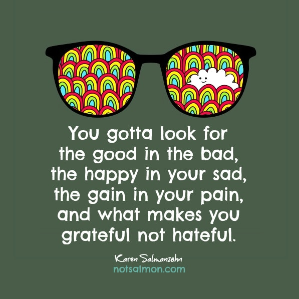 gotta look for good in bad karen salmansohn quote