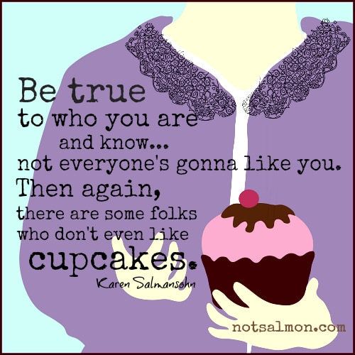 be true to yourself cupcake karen salmansohn