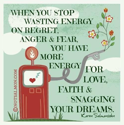 wasting energy anger fear karen salmansohn quote