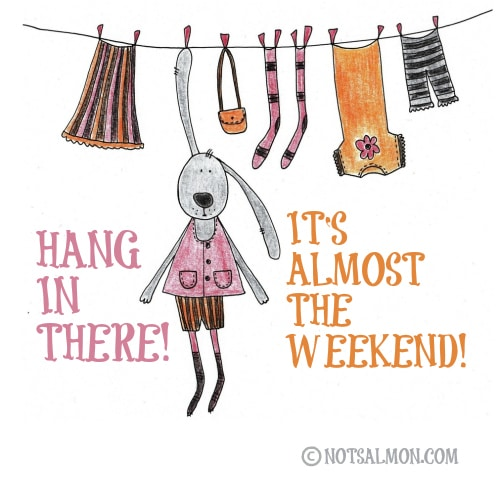 Hang in there it's almost the weekend
