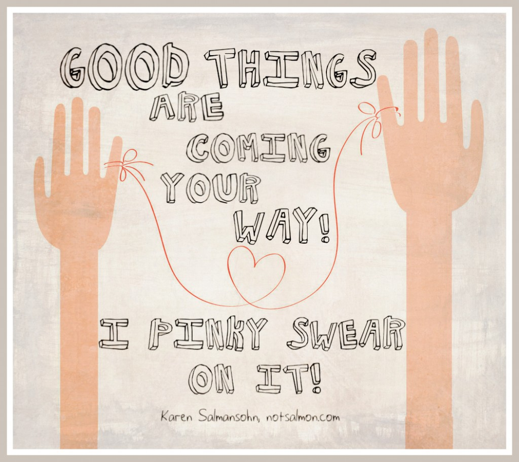 Quotes About Anger And Rage: Good Things Are Coming Your Way. Pinky Swear. Karen Salmansohn