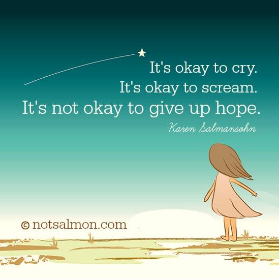 cry scream hope karen salmansohn quote