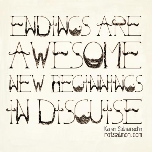 endings awesome beginnings in disgise karen salmansohn quote