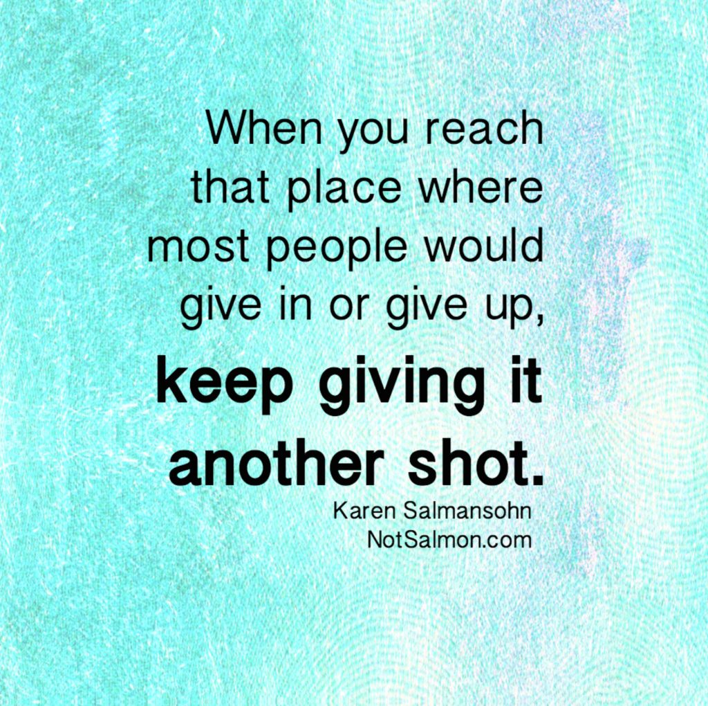 keep giving it another shot quote