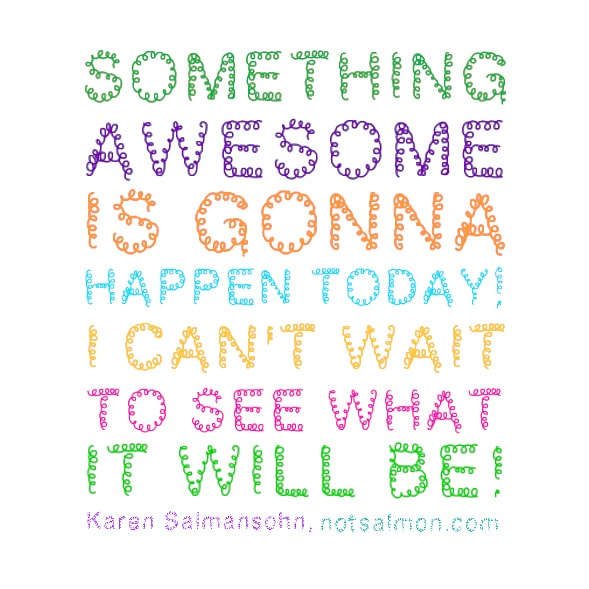 Something awesome is gonna happen today