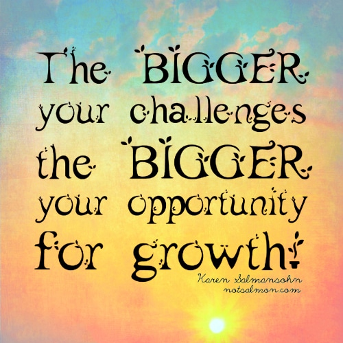 The bigger your challenges the bigger your opportunity for ...