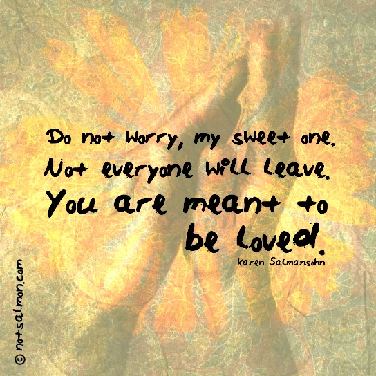 do not worry my sweet one meant to be loved karen salmansohn quote