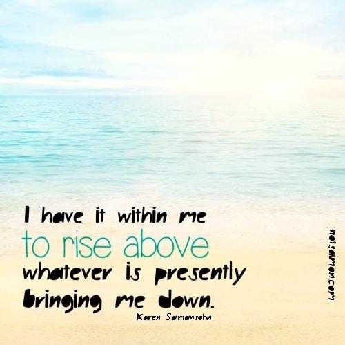 rise above what's bringing me down karen salmansohn quote