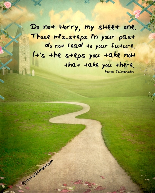 do not worry my sweet one mis-steps of past steps you take now karen salmansohn quote