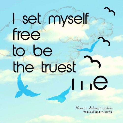set myself free to be the truest me karen salmansohn image quote