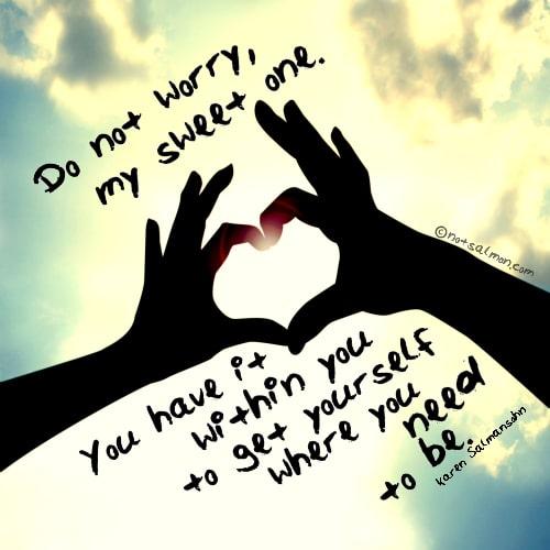 do not worry my sweet one karen salmansohn quote