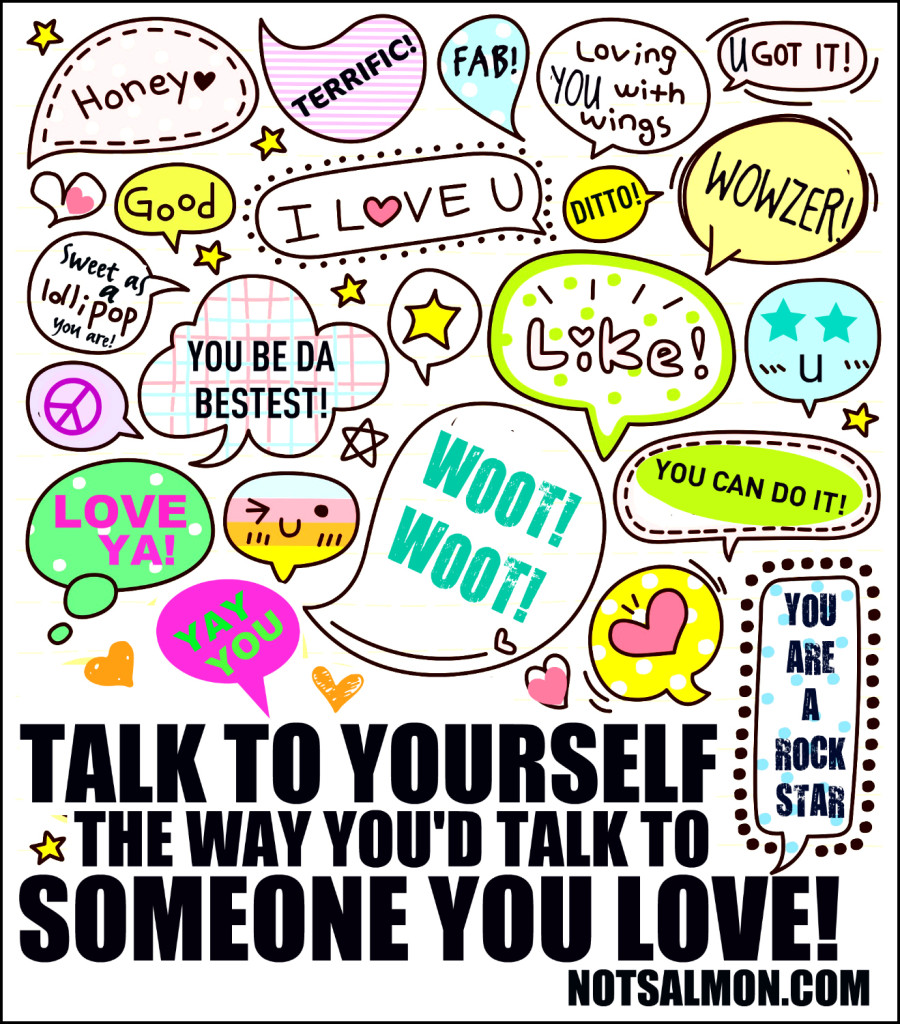talk to yourself the way you'd talk to someone you love