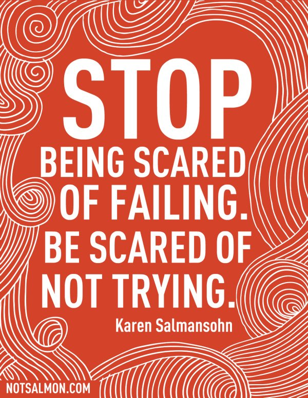 stop being scared of failing be scared of not trying saying