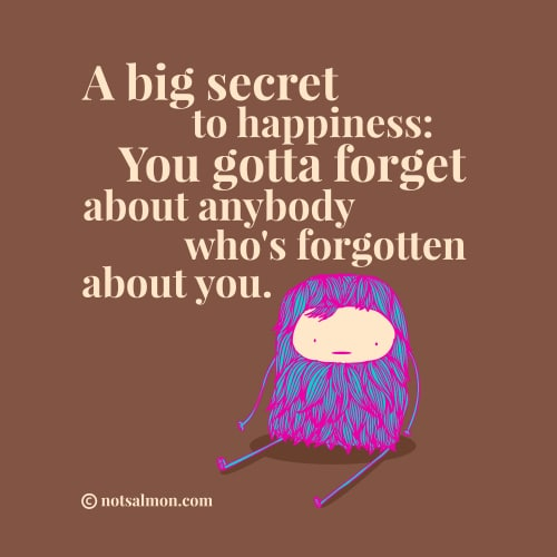 secret happineness forget people who have forgotten you karen salmansohn quote