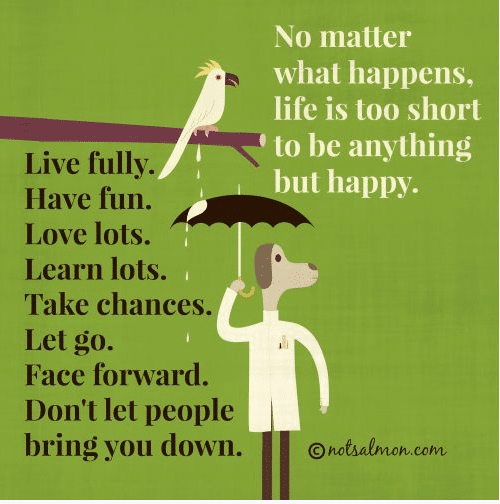 Life Is Too Short To Be Anything But Happy Quotes: An Inspiring Quote About Living Fully
