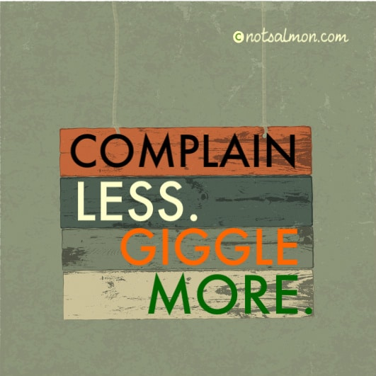 complain less giggle more karen salmansohnn quote
