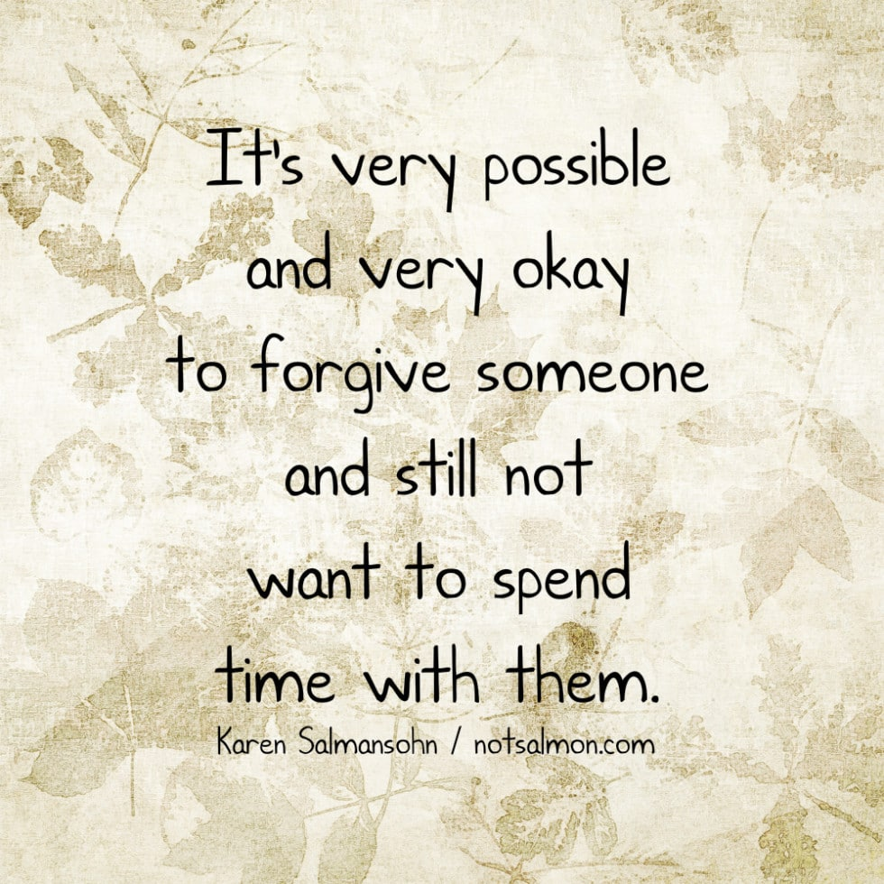 forgive someone not spend time with them karen salmansohn quote