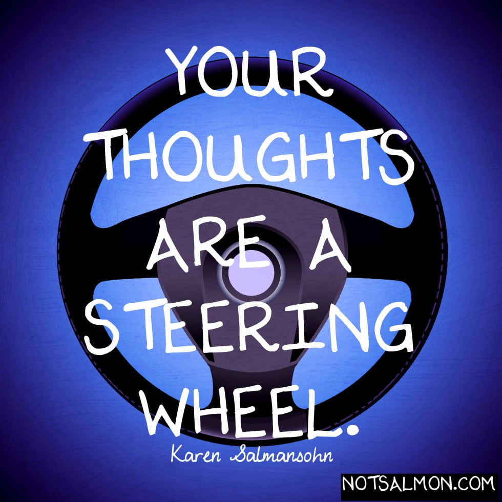 your thoughts are a steering wheel karen salmansohn quote