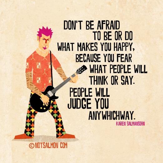afraid to be do people judge karen salmansohn