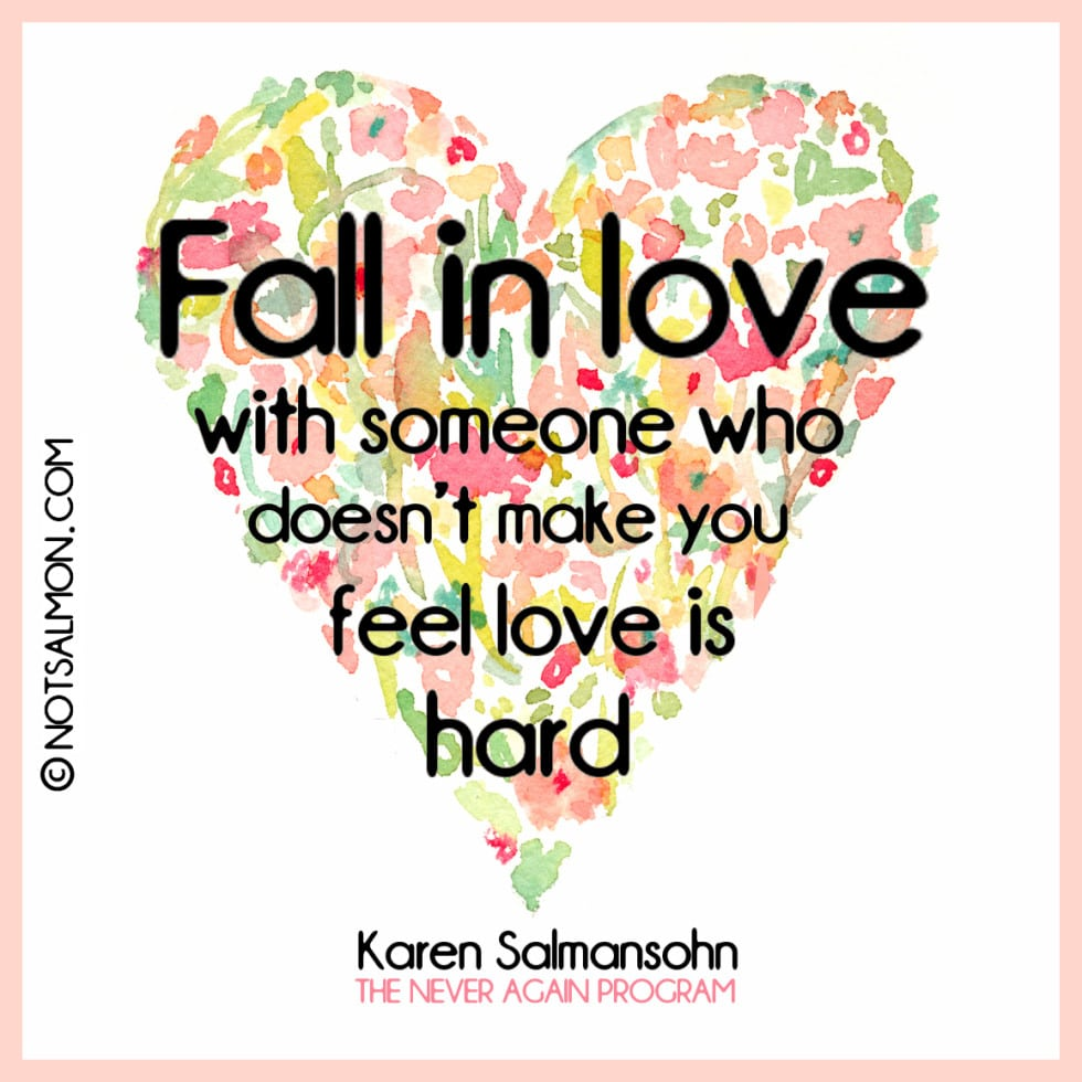 fall in love with someone who feel love hard karen salmansohn quote