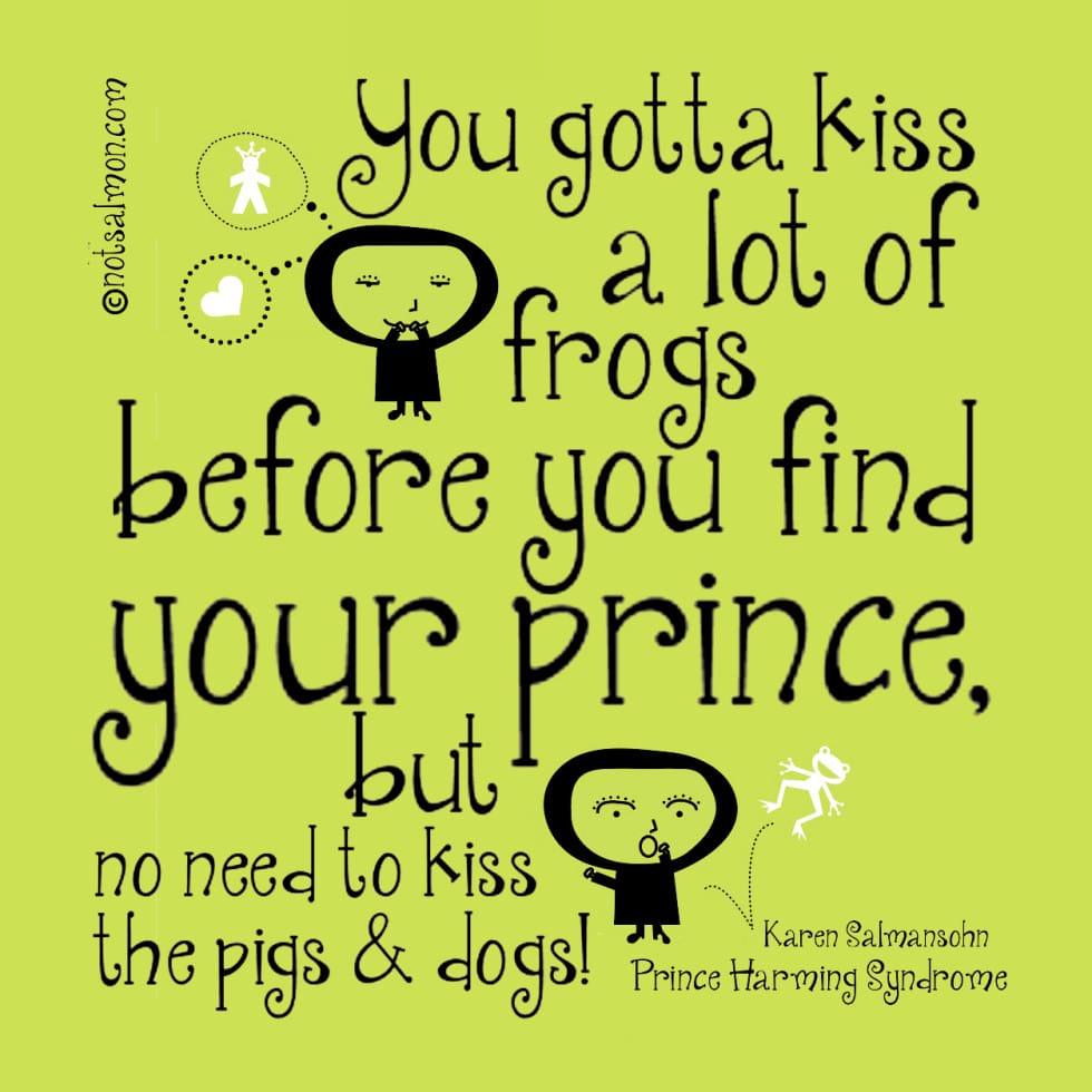 kiss frog dogs pigs prince harming karen salmansohn