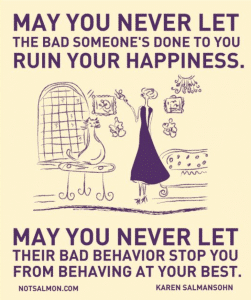 don't let someone's bad behavior ruin your happiness