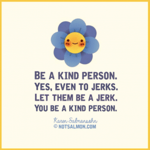 be kind even to jerks