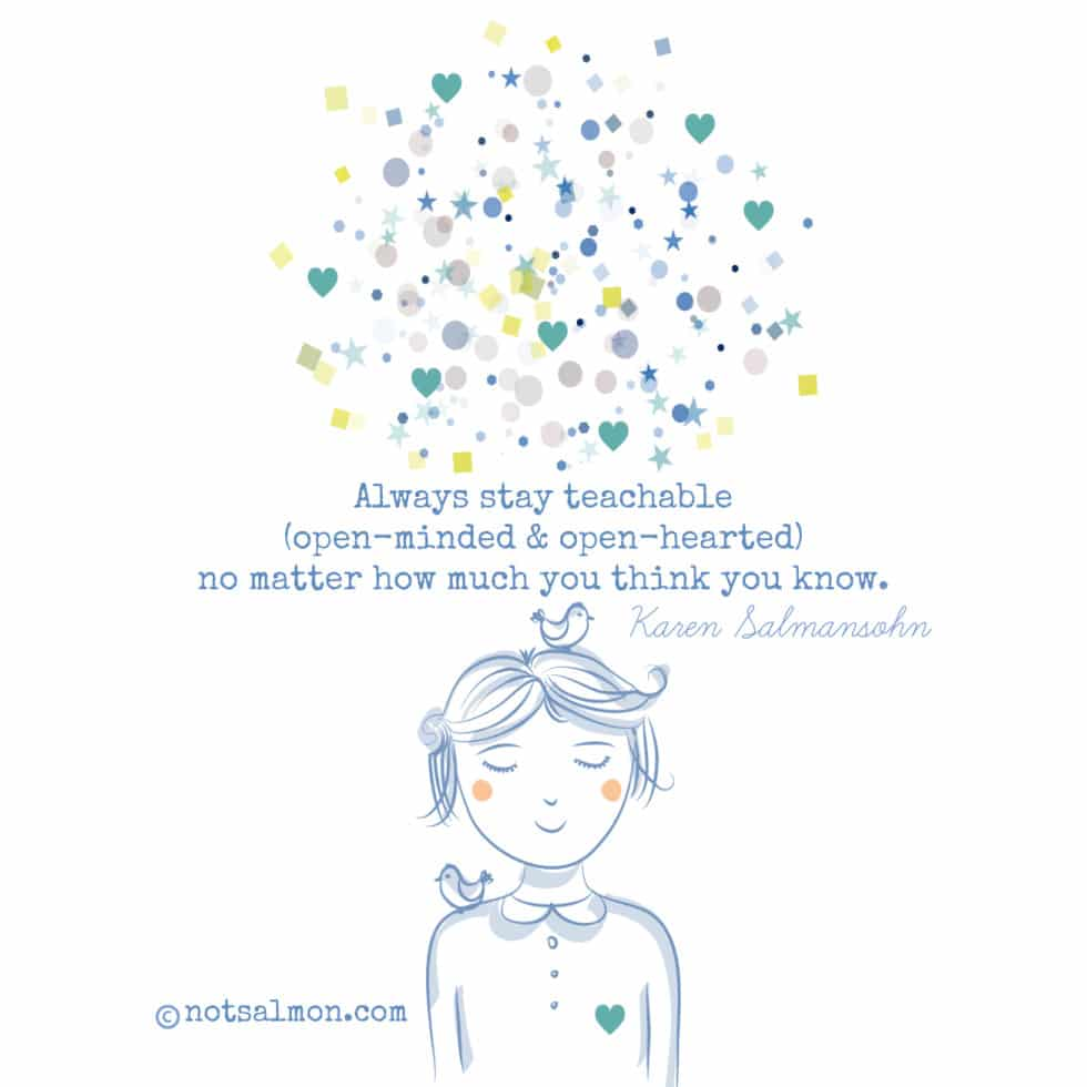 always stay teachable karen salmansohn image quote