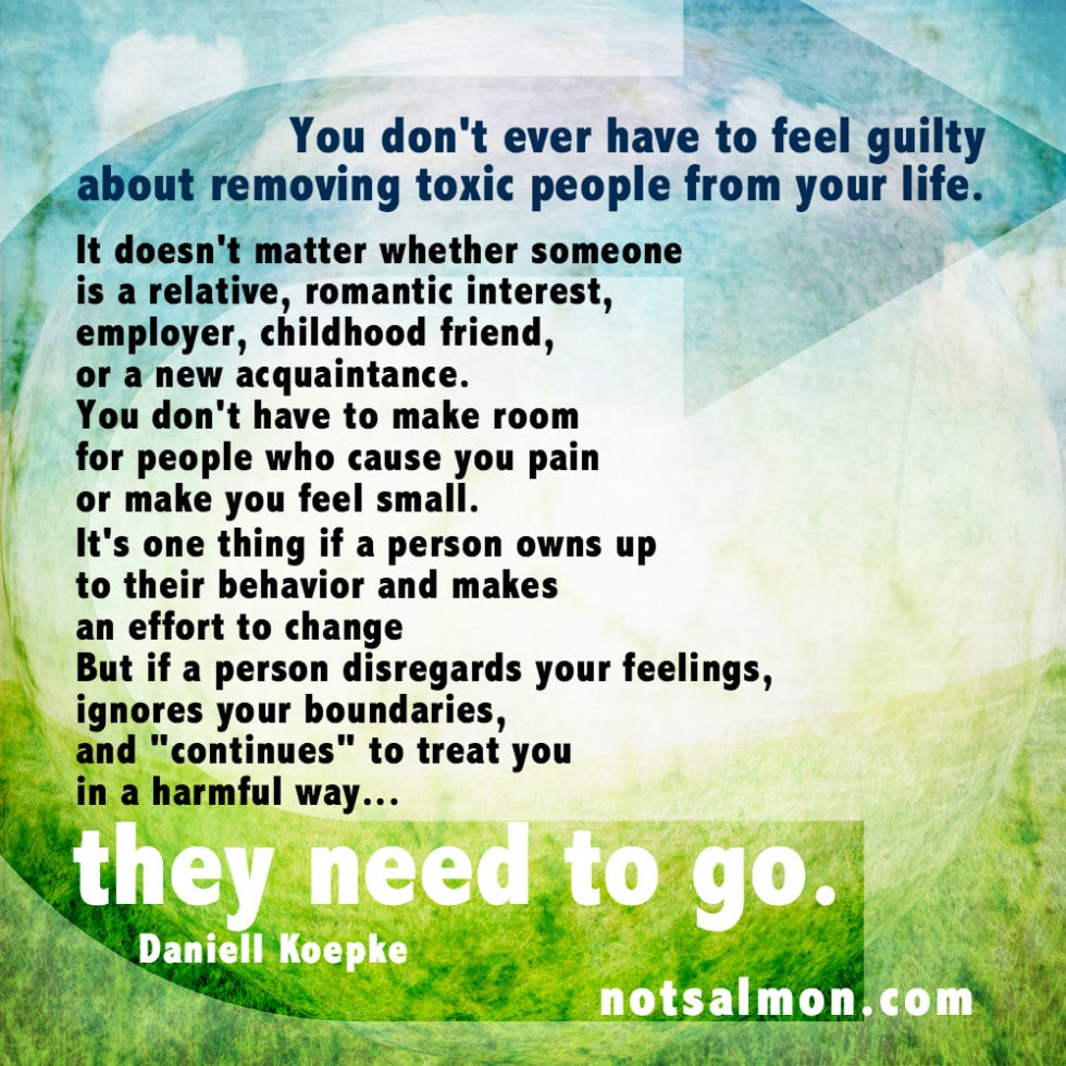 Quotes About Love: How And Why To Let Go Of Toxic People Of All Kinds. Advice