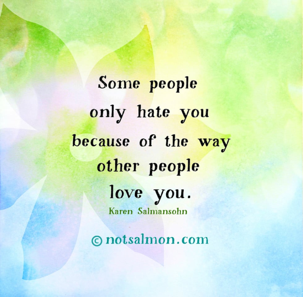 A Quote About People Who Might Hate You Karen Salmansohn