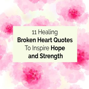 11 Broken Heart Quotes And Sayings To Inspire Hope And Strength