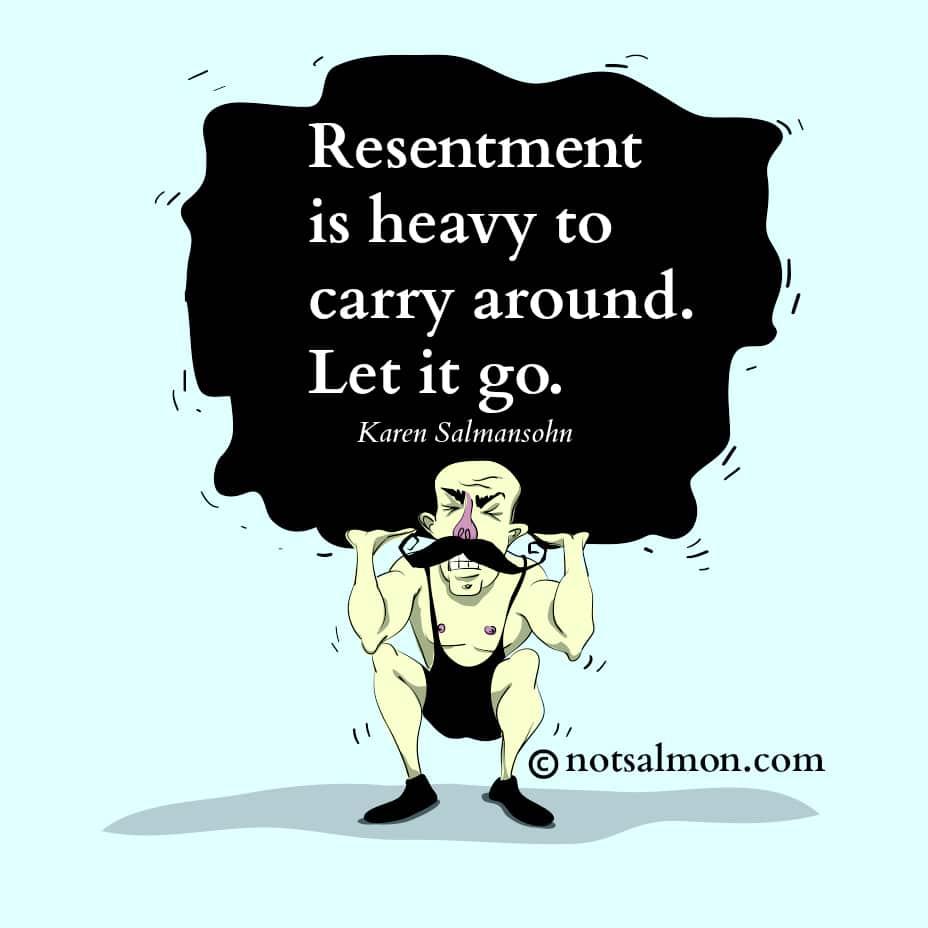 resentment heavy karen salmansohn