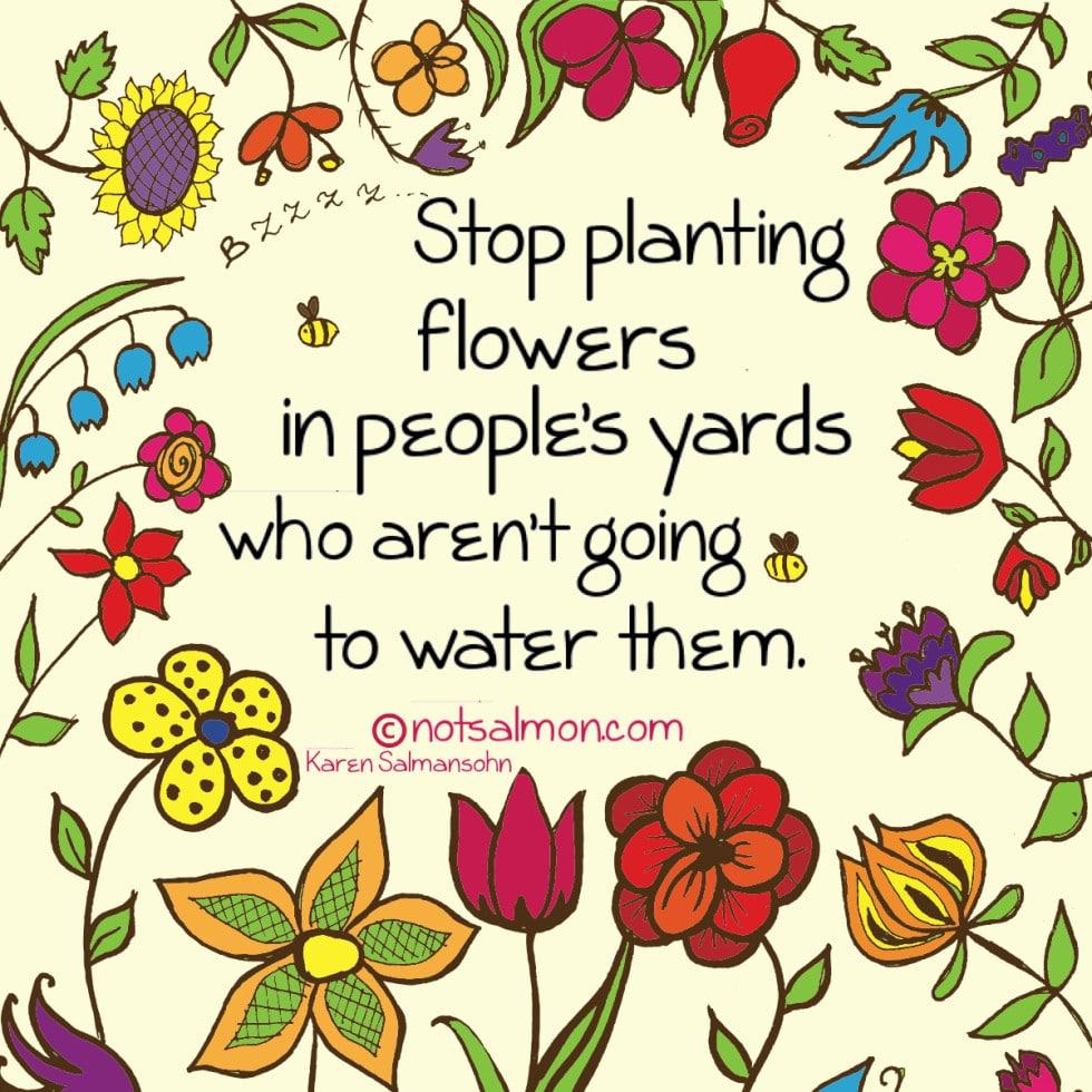 planting flowers toxic people karen salmansohn