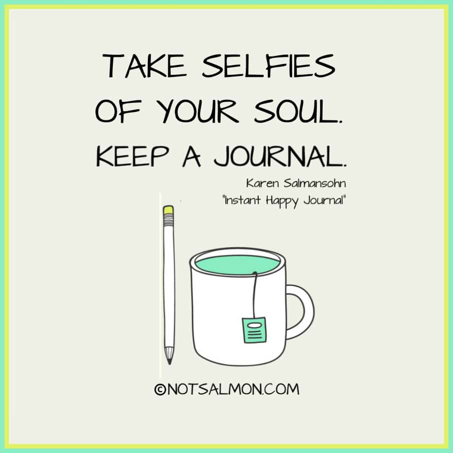 take selfies of your soul keep a journal karen salmansohn quote