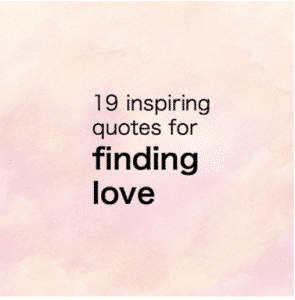 Here are 20 inspiring quotes on finding love