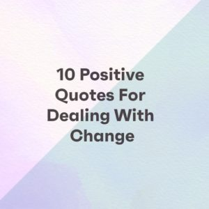 10 Positive Quotes For Dealing With Change