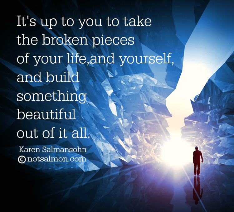quote about broken pieces of your life building beautiful karen salmansohn