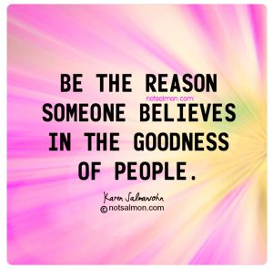 positive impact world be the reason believes goodness karen salmansohn
