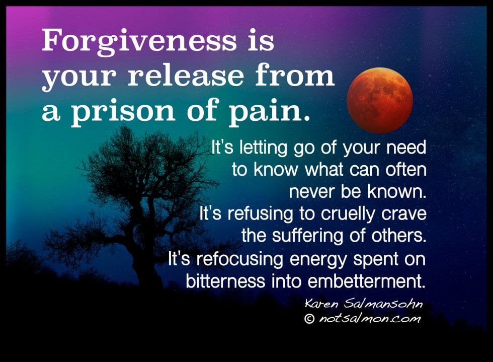 Forgiveness is your release from a prison of pain.