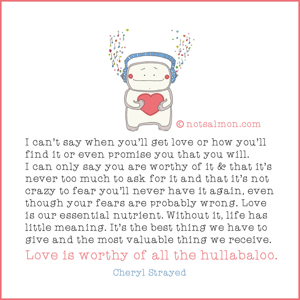 love is worth the hullabaloo quote cheryl strayed