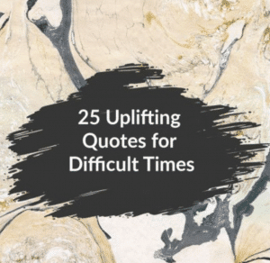 25 Uplifting Quotes for Hard And Difficult Times To Improve Your Mindset