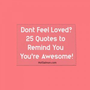 don't feel loved quotes remind you you're awesome