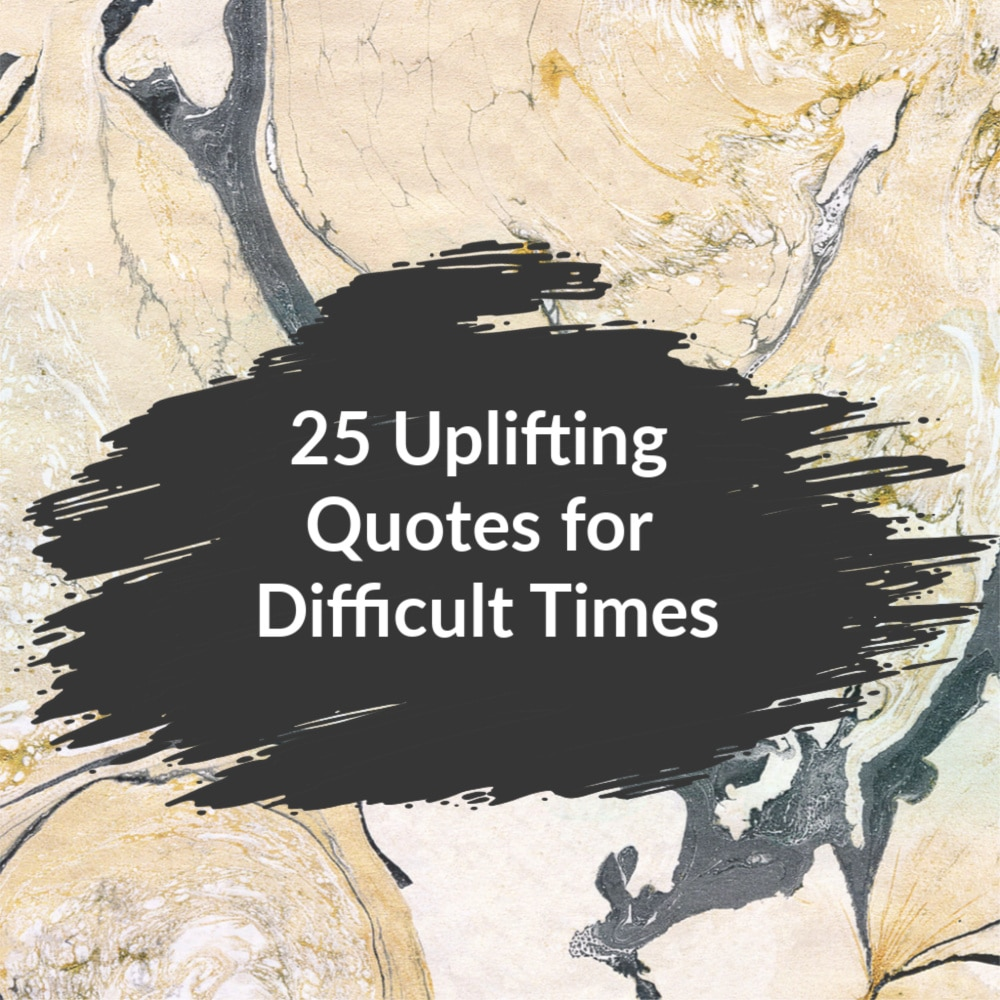 81 Depression Quotes To Help In Difficult Times: 25 Uplifting Quotes For Hard And Difficult Times To
