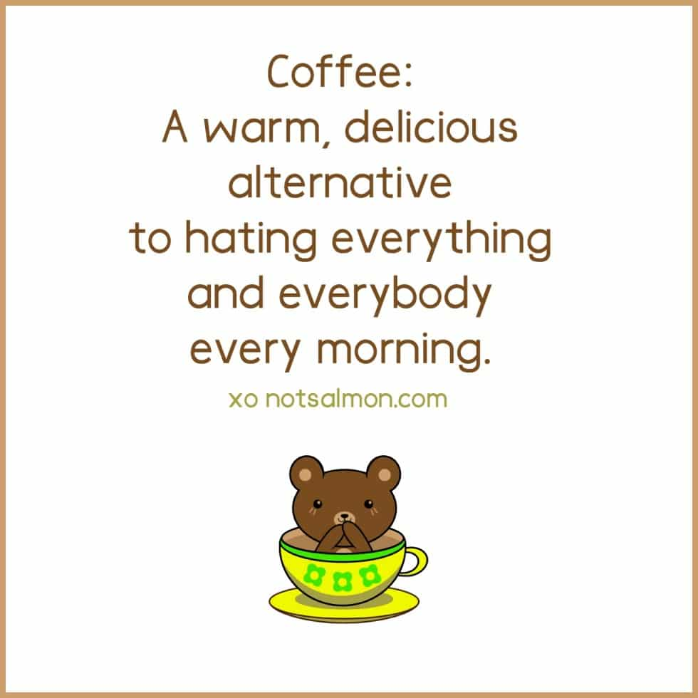 coffee morning quote karen salmansohn