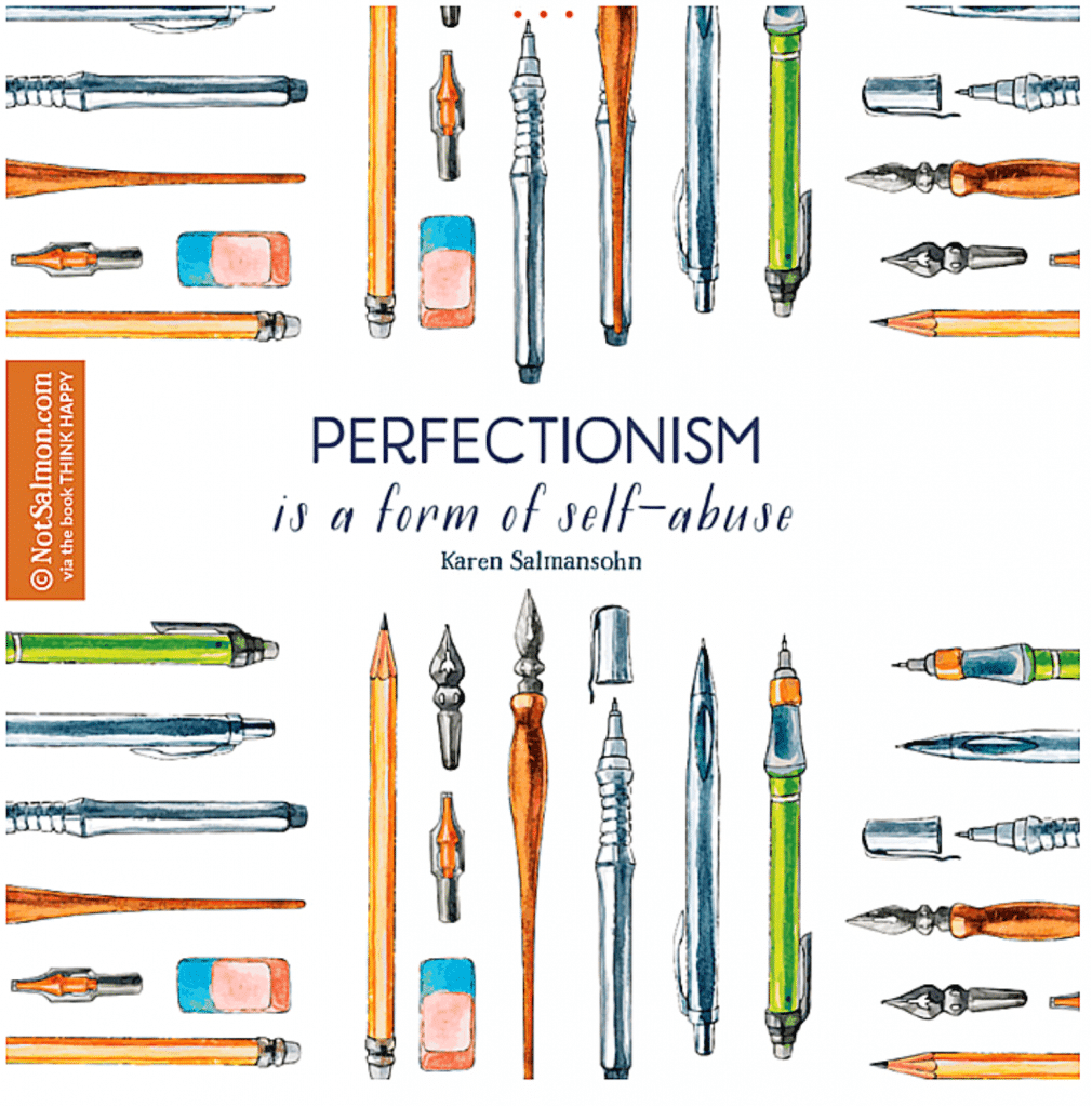 perfectionism is self abuse karen salmansohn